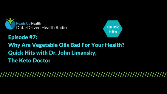 Episode 7 – Why Are Vegetable Oils Bad For Your Health? Quick Hits with Dr. John Limansky