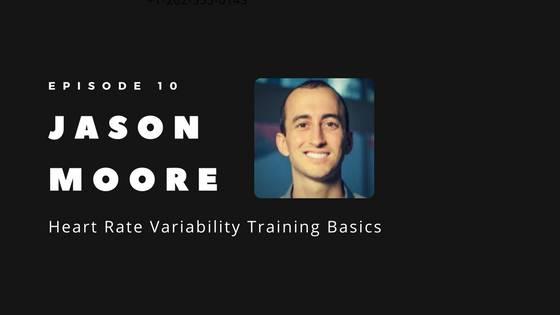 Episode 10 – Heart Rate Variability Training Basics with Jason Moore from Elite HRV