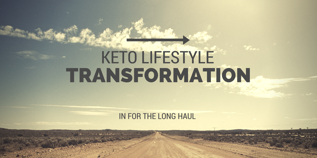 Keto Lifestyle Transformation- In for the Long Haul