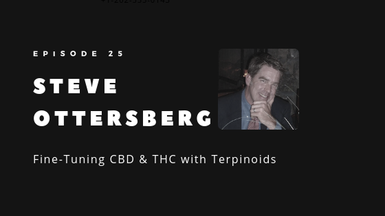Episode 25 – How Terpinoids Can Help Patients Fine-Tune CBD & THC for Condition-Specific Treatments Like Cancer | Steve Ottersberg
