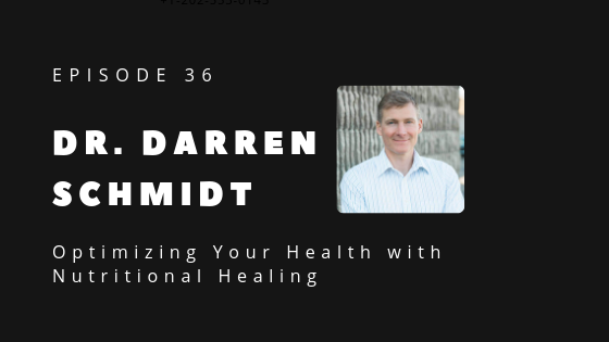 Dr. Darren Schmidt – Optimizing Your Health with Nutritional Healing